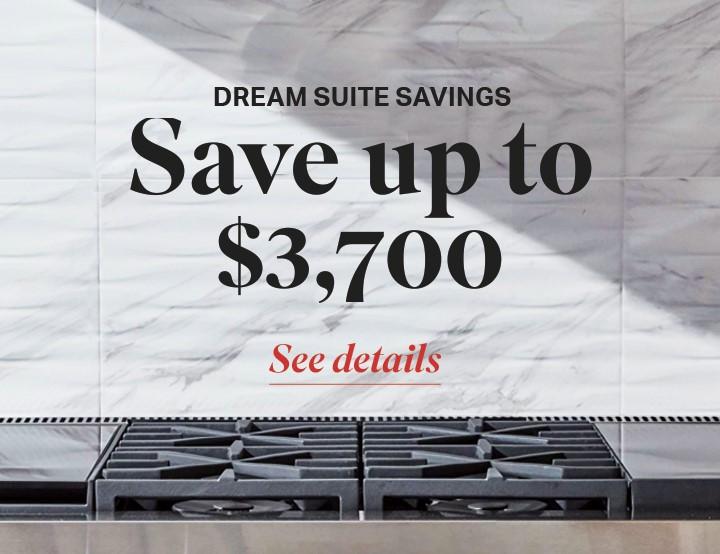 Dream Suite Savings | Save up to $3,700