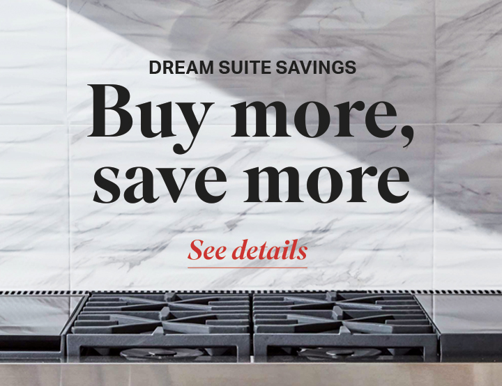 Dream Suite Savings | Signature Kitchen Suite